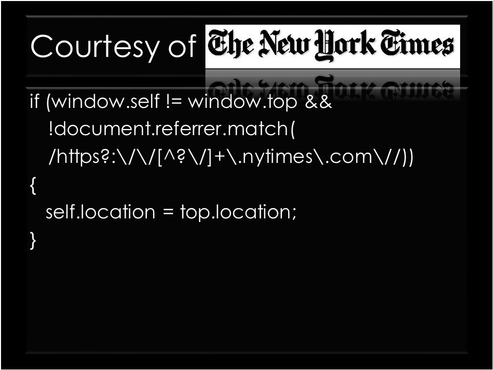 Courtesy of if (window.self != window.top && !document.referrer.match( /https :\/\/[^ \/]+\.nytimes\.com\//)) { self.location = top.location; }